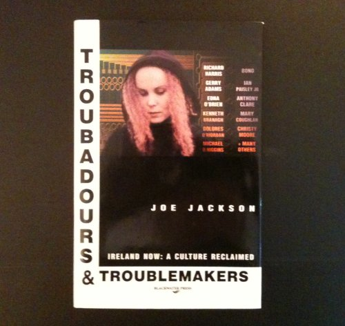 Troubadours and troublemakers: (Ireland now : a culture reclaimed) (0861216695) by Jackson, Joe