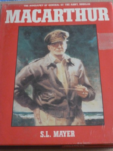 The biography of General of the Army, Douglas MacArthur: Mayer, S. L