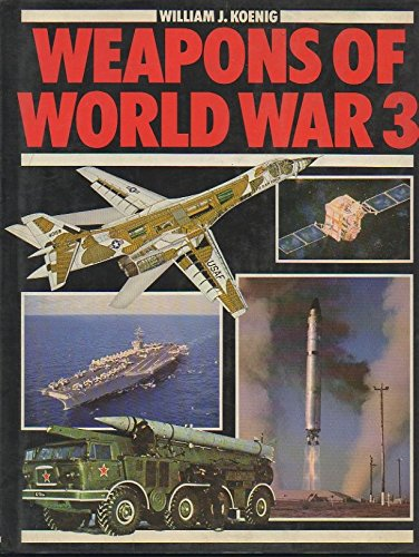 WEAPONS OF WORLD WAR 3: William J Koenig