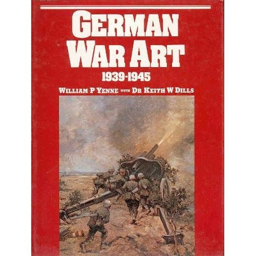 German War Art 1939-1945: Yenne William P.
