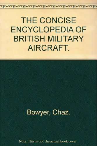 The Encyclopedia of British Military Aircraft: Bowyer, Chaz