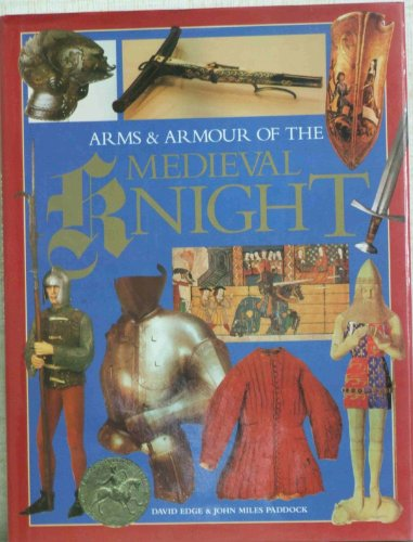 Arms and Armour of The Medieval Knight: David Edge; John