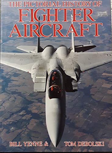The pictorial history of fighter aircraft: Bill Yenne