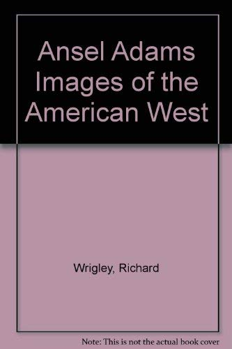 9780861249466: Ansel Adams Images of the American West [Hardcover] by Wrigley, Richard
