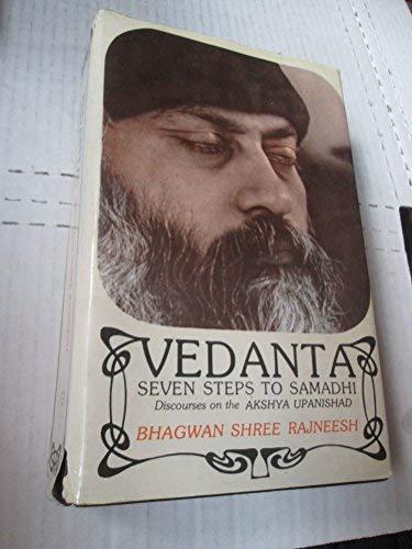 Vedanta: seven steps to Samadhi: discourses on the Akshya Upanishad: Rajneesh, Bhagwan Shree