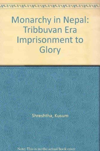 Monarchy in Nepal; Tribhuvan Era; imprisonment to: Shreshtha, Kusum