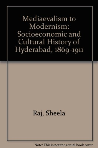 Mediaevalism to Modernism: Socio Economic and Cultural History of Hyderabad, 1869-1911