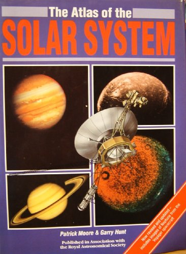 The Atlas of the Solar System: Moore, Patrick et al