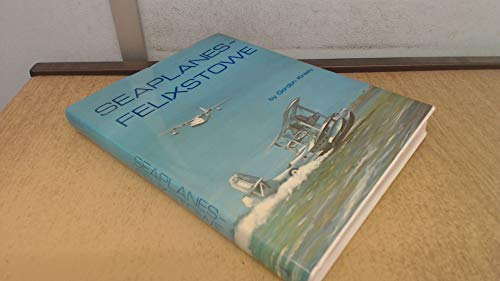 9780861380398: Seaplanes - Felixstowe: Story of the Air Station, 1913-63