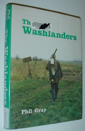 The Washlanders : Tales of the wildfowlers, shepherds and eel catchers of the Nene Washes