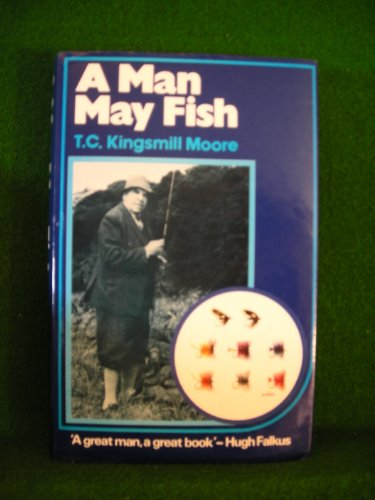 A MAN MAY FISH. By T.C. Kingsmill: Moore (Theodore Conyngham