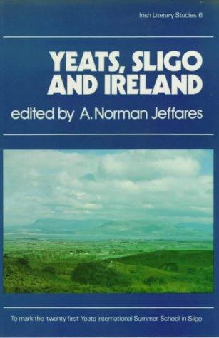 Yeats, Sligo and Ireland (Irish Literary Studies) (The Irish Literary Studies Series) (0861400410) by A. Norman Jeffares