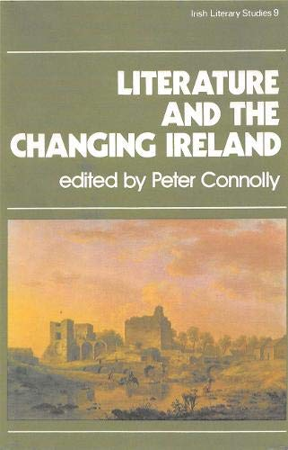 Literature and the Changing Ireland Irish Literary Series 9: Connolly Peter (edited by)