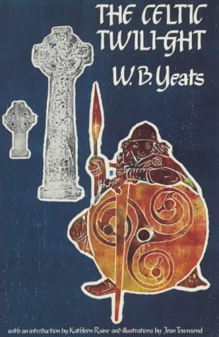 The Celtic Twilight. W.B. Yeats, with an introduction by Kathleen Raine. Illustrated by Jean Town...