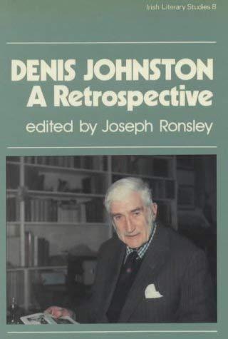 Denis Johnston: A Retrospective (Irish Literary Studies) (The Irish Literary Studies Series): ...