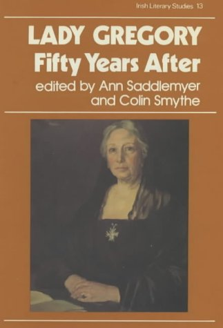 Lady Gregory: Fifty Years After (Irish Literary Studies) (The Irish Literary Studies Series, 13) (0861401123) by Ann Saddlemyer