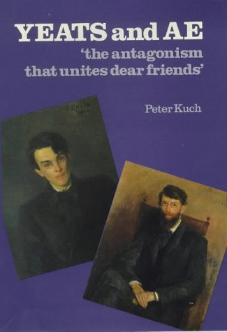 Yeats and A.E.: The Antagonism That Unites: Kuch, Peter