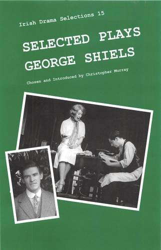 9780861401529: Selected Plays: George Shiels (Irish Drama Selections)