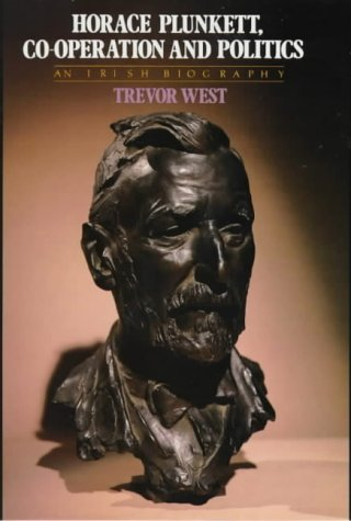 Horace Plunkett, Co-Operation and Politics An Irish Biography: West Trevor