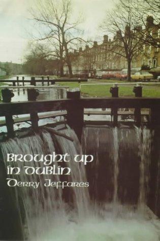 Brought Up in Dublin: Derry Jeffares