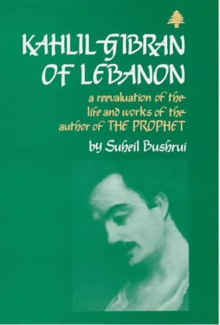 9780861402793: Kahlil Gibran of Lebanon: A Reevaluation of the Life and Works of the author of The Prophet