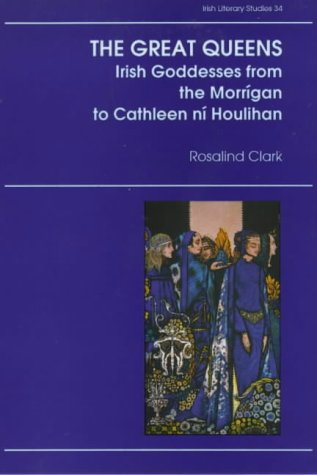 9780861402908: The Great Queens: Irish Goddesses from the Morrigan to Cathleen Ni Houlihan (Irish Literary Studies)
