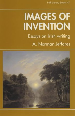 Images of Invention, essays on Irish writing: A. Norman Jeffares