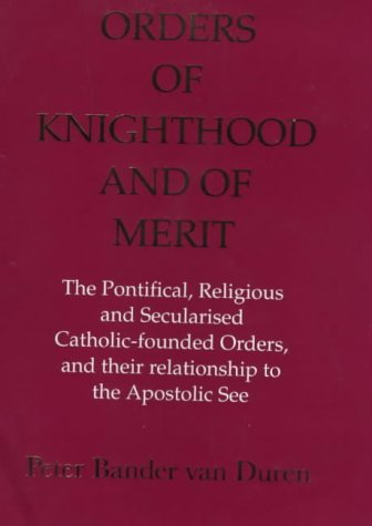 9780861403714: Orders of Knighthood and of Merit: The Pontifical, Religious and Secularized Catholic-Founded Orders and Thei R Relationship to the Apostolic See