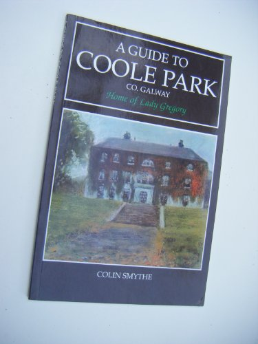 A Guide to Coole Park - Co. Galway. Home of Lady Gregory. With a Foreword by Anne Gregory.: Smythe,...