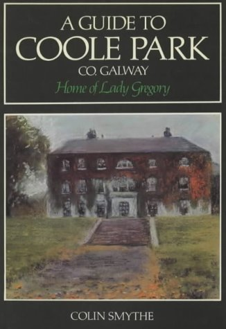 Guide to Coole Park, Co. Galway, Home of Lady Gregory: Smythe, Colin