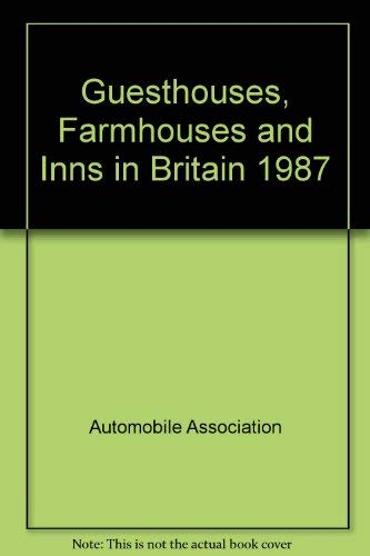 Guesthouses, Farmhouses and Inns in Britain 1987: Automobile Association
