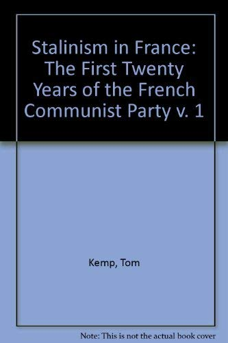 Stalinism in France: The First Twenty Years of the French Communist Party v. 1 (9780861510405) by Tom Kemp