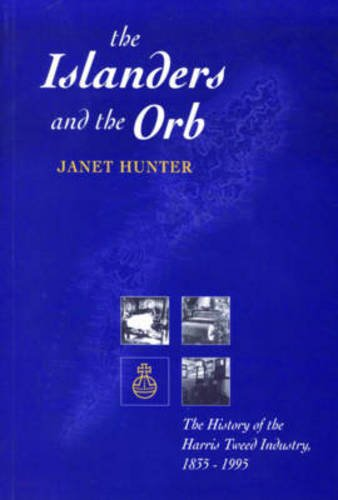 9780861527366: The Islanders and the Orb: The History of the Harris Tweed Industry, 1835-1995