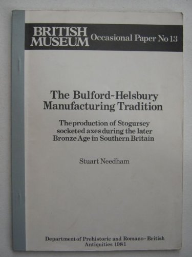 9780861590124: The Bulford-Helsbury Manufacturing Tradition: The Production of Stogursey Socketed Axes during the Later Bronze Age in Southern Britain (UK/Br-Art)