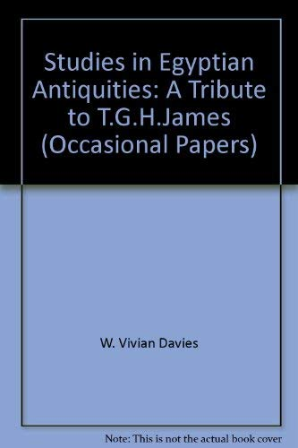 Studies in Egyptian Antiquities. A tribute to T G H James (British Museum Occasional Papers) (0861591232) by Davies, W. V.