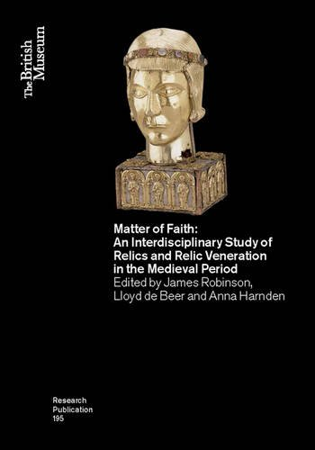9780861591954: Matter of Faith: An Interdisciplinary Study of Relics and Relic Veneration in the Medieval Period (British Museum Research Publication)