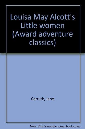Little Women, Award Adventure Classics: Alcott, Louisa May, Carruth, Jane - reteller,