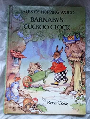 Barnaby's Cuckoo Clock (Tales of Hopping Wood): Cloke, Rene