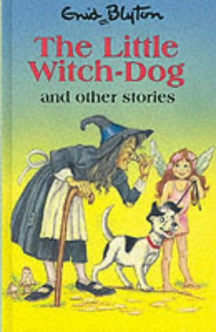 Little Witch-Dog and Other Stories (Enid Blyton's Popular Rewards Series): Blyton, Enid