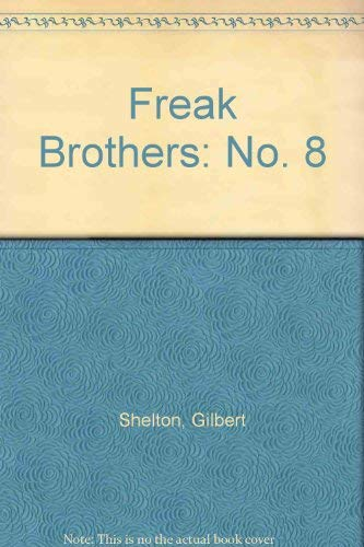 The Fabulous Furry Freak Brothers 8: Gilbert Shelton et