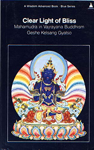 9780861710058: Clear Light of Bliss: Mahamudra in Vajrayana Buddhism (A Wisdom advanced book. Blue series)