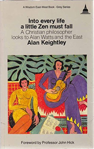 9780861710348: Into Every Life a Little Zen Must Fall: A Christian Philosopher Looks to Alan Watts and the East (Wisdom East-West Book-Grey Series)