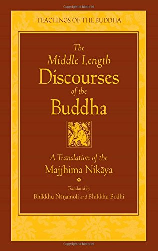 The Middle Length Discourses of the Buddha: A Translation of the Majjhima Nikaya (The Teachings of ...