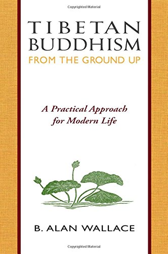 Tibetan Buddhism from the Ground Up: A Practical Approach to Modern Life