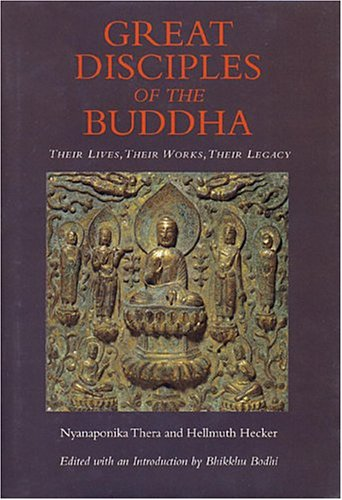 The Great Disciples of the Buddha: Their Lives, Their Works, Their Legacy: Thera, Nyanaponika, and ...