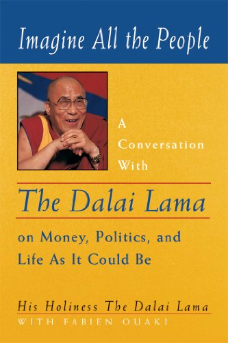 Imagine All the People: A Conversation with the Dalai Lama on Money, Politics, and Life as it Cou...