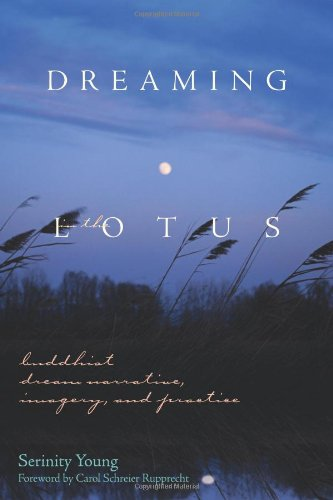 DREAMING IN THE LOTUS: BUDDHIST DREAM NARRATIVE, IMAGERY, & PRACTICE