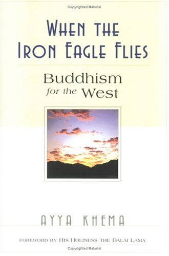 When the Iron Eagle Flies: Buddhism for: Khema, Ayya