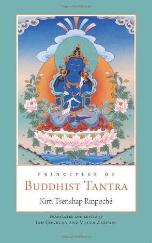9780861712977: Principles of Buddhist Tantra: A Commentary on Choje Ngawang Palden's Illumination of the Tantric Tradition: the Principles of the Grounds and Paths of the Four Great Secret Classes