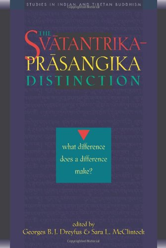 The Svatantrika-Prasangika Distinction: What Difference Does a Difference Make?: Georges B.J. ...